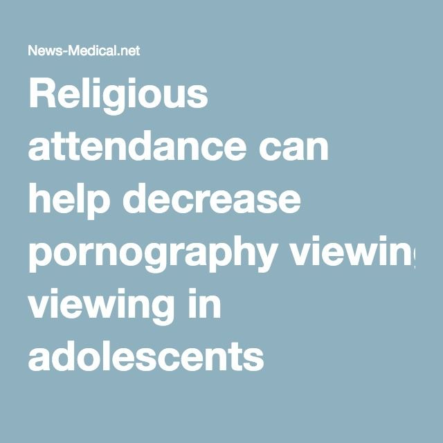 Religious attendance can help decrease pornography viewing in adolescents