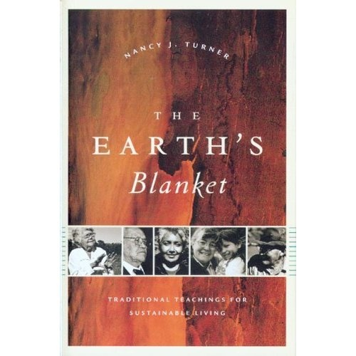 The Earth's Blanket: Traditional Teachings For Sustainable Living (Culture, Place, and Nature: Studies in Anthropology and Environment)   The First Nations Way  By: Nancy J. Turner