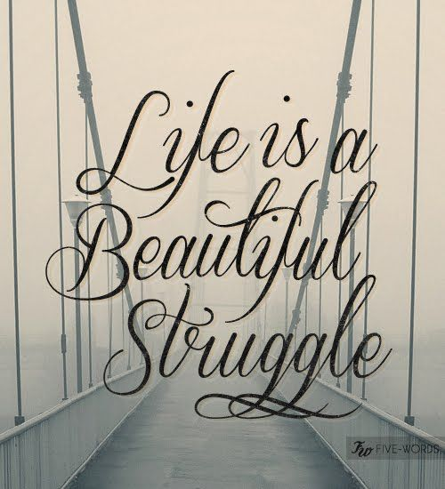 life is a beautiful struggle- great tattoo quote!