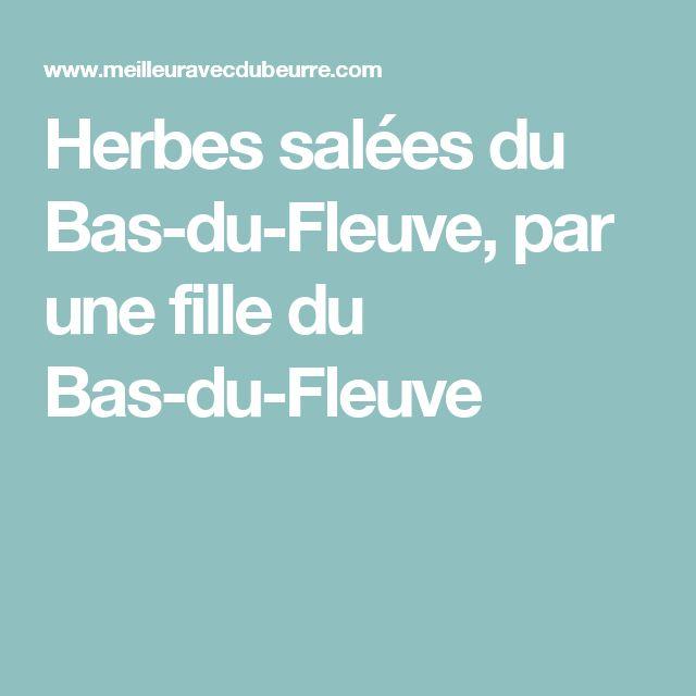 Herbes salées du Bas-du-Fleuve, par une fille du Bas-du-Fleuve