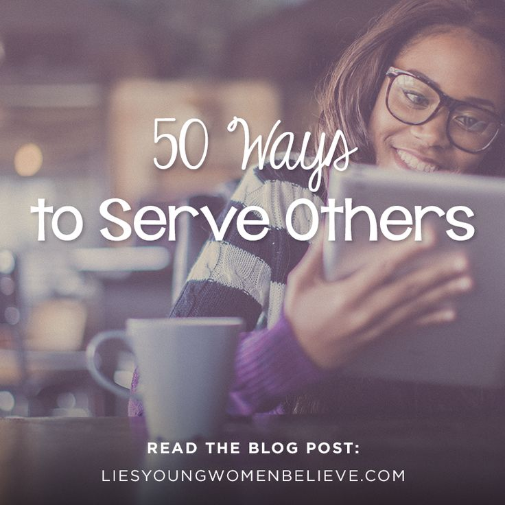 50 Ways to Serve Others | Read the post on the Lies Young Women Believe blog.