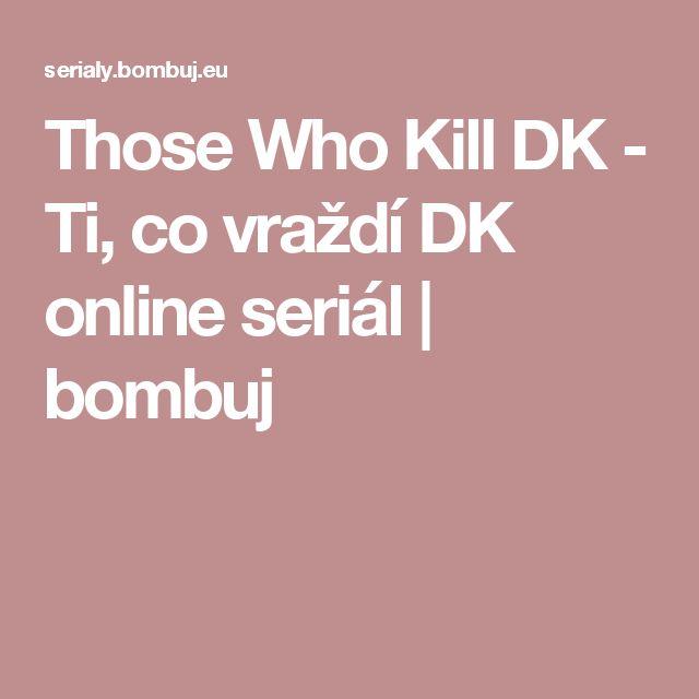 Those Who Kill DK - Ti, co vraždí DK online seriál | bombuj