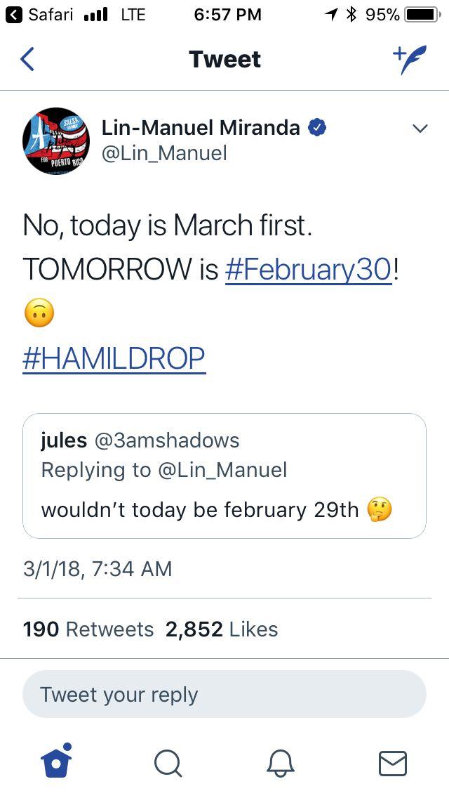 Lin-Manuel Miranda insisting that February 30 exists. #February30