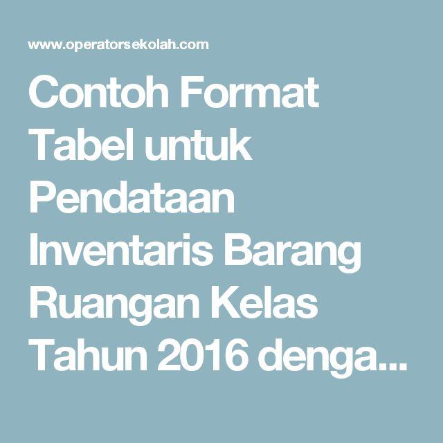 Contoh Format Tabel untuk Pendataan Inventaris Barang Ruangan Kelas Tahun 2016 dengan Microsoft Word   Operator Sekolah