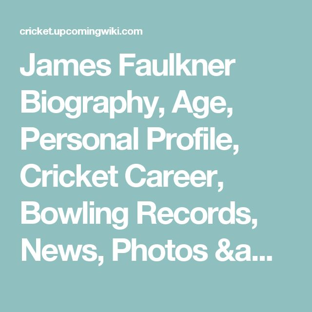 James Faulkner Biography, Age, Personal Profile, Cricket Career, Bowling Records, News, Photos & More