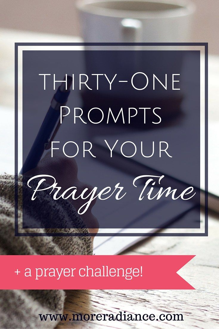 31 Prompts for Your Prayer Time + a Challenge - More Radiance Devotions and Bible Study ideas.