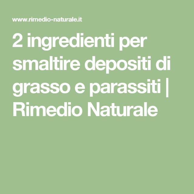 2 ingredienti per smaltire depositi di grasso e parassiti | Rimedio Naturale