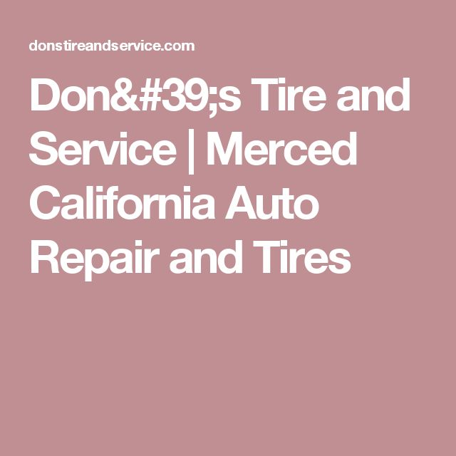 Don#39;s Tire and Service | Merced California Auto Repair and Tires