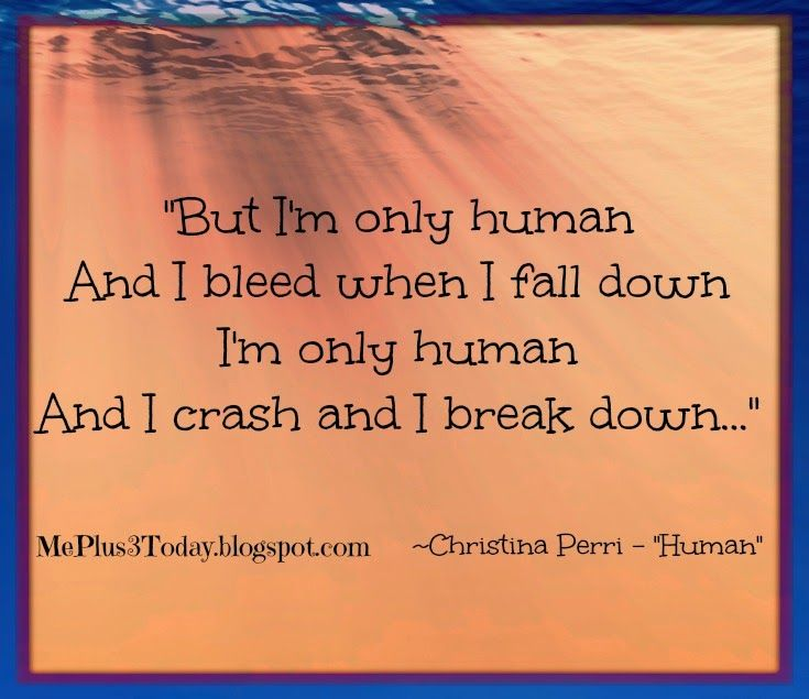 """MePlus3Today.blogspot.com, Read about how a young widow uses music to cope... """"But I'm only human, and I bleed when I fall down, I'm only human, And I crash and I break down..."""" ~Christina Perri song lyrics from 'Human'"""