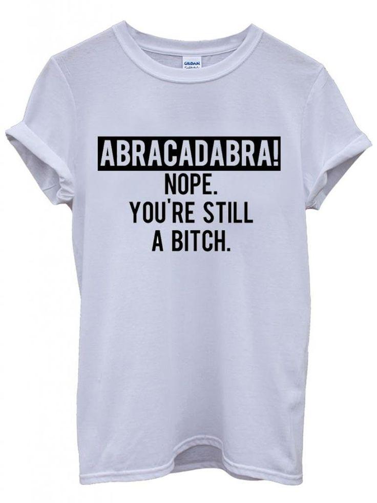 Abracadabra Nope You Are Still B*tch Funny Hipster Swag White Weiß Damen  Herren Men