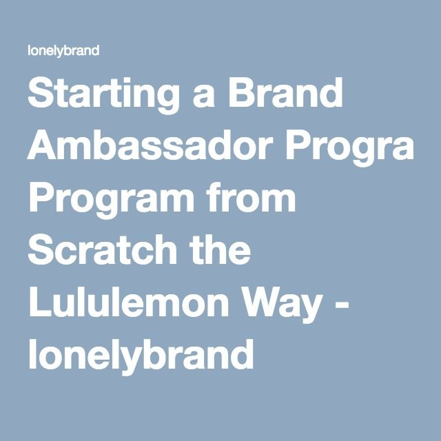 Starting a Brand Ambassador Program from Scratch the Lululemon Way - lonelybrand