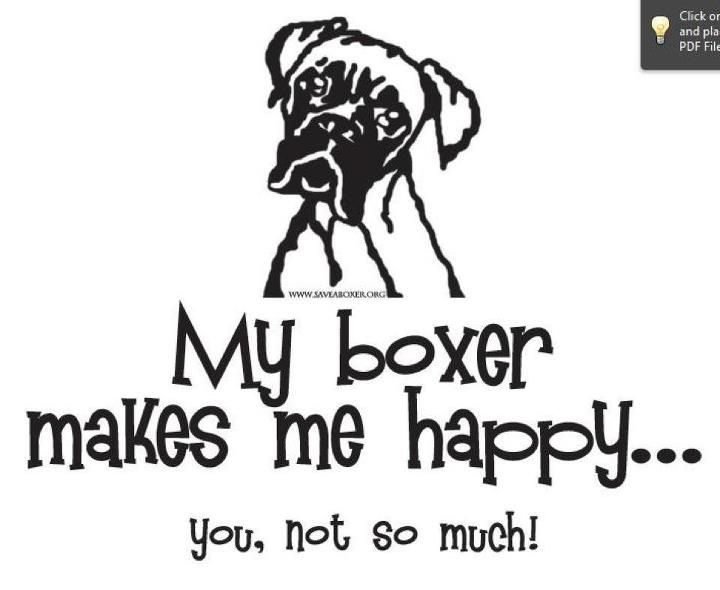 All too true...I have this as a shirt from the Second Chance Boxer rescue.