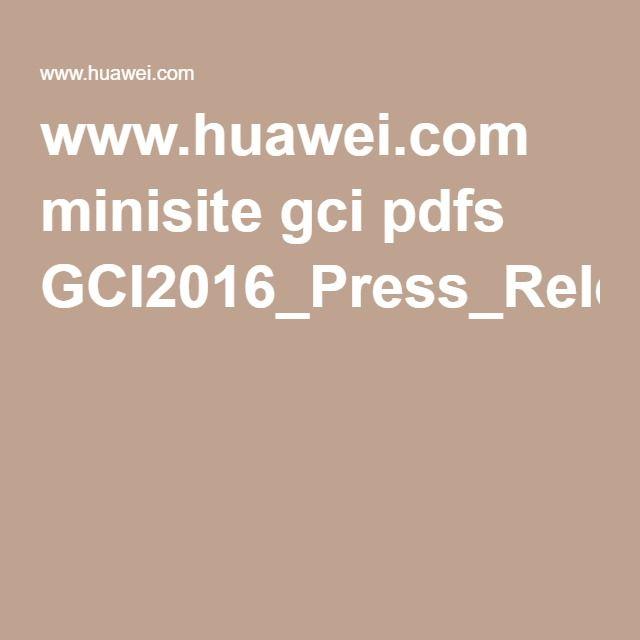 www.huawei.com minisite gci pdfs GCI2016_Press_Release.da5.pdf