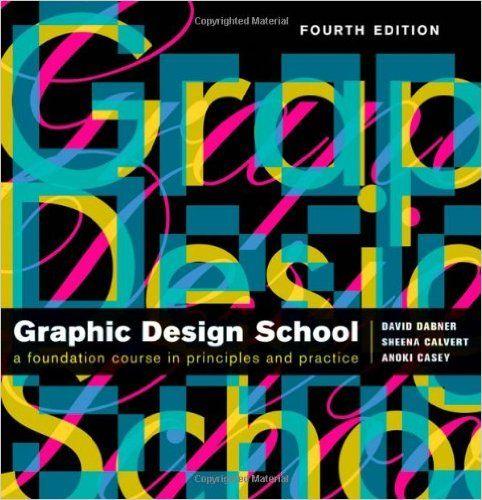 Graphic Design School: The Principles and Practice of Graphic Design: David Dabner, Sheena Calvert, Anoki Casey: 9780470466513: Amazon.com: Books