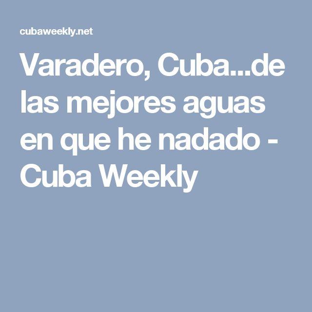 Varadero, Cuba...de las mejores aguas en que he nadado - Cuba Weekly