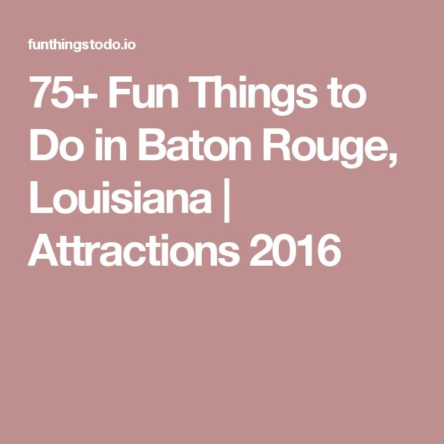 Best Baton Rouge Ideas On Pinterest Baton Rouge Louisiana - 10 things to see and do in baton rouge