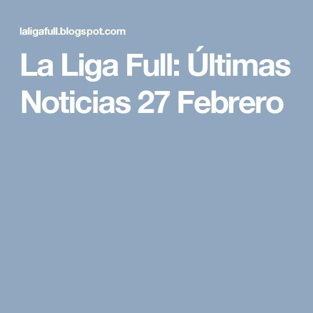 La Liga Full: Últimas Noticias 27 Febrero