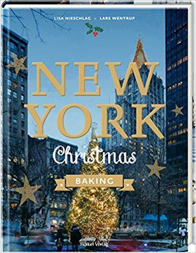 New York Christmas Baking: Amazon.de: Lars Wentrup, Lisa Nieschlag, Agnes Prus, Julia Cawley: Bücher