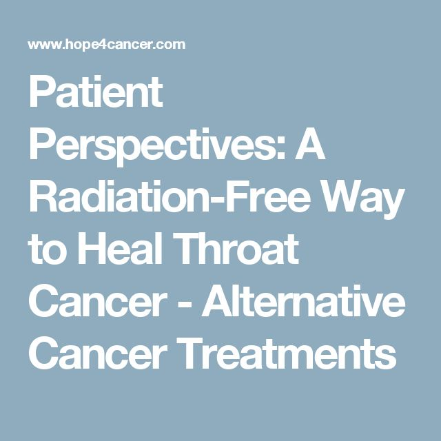 Patient Perspectives: A Radiation-Free Way to Heal Throat Cancer - Alternative Cancer Treatments