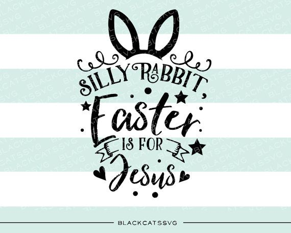 Silly Rabbit, Easter is for Jesus -  SVG file Cutting File Clipart in Svg, Eps, Dxf, Png for Cricut & Silhouette