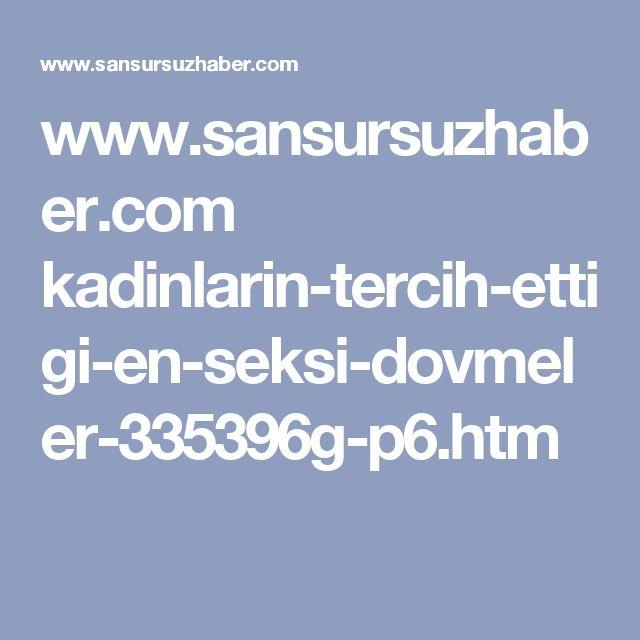 www.sansursuzhaber.com kadinlarin-tercih-ettigi-en-seksi-dovmeler-335396g-p6.htm