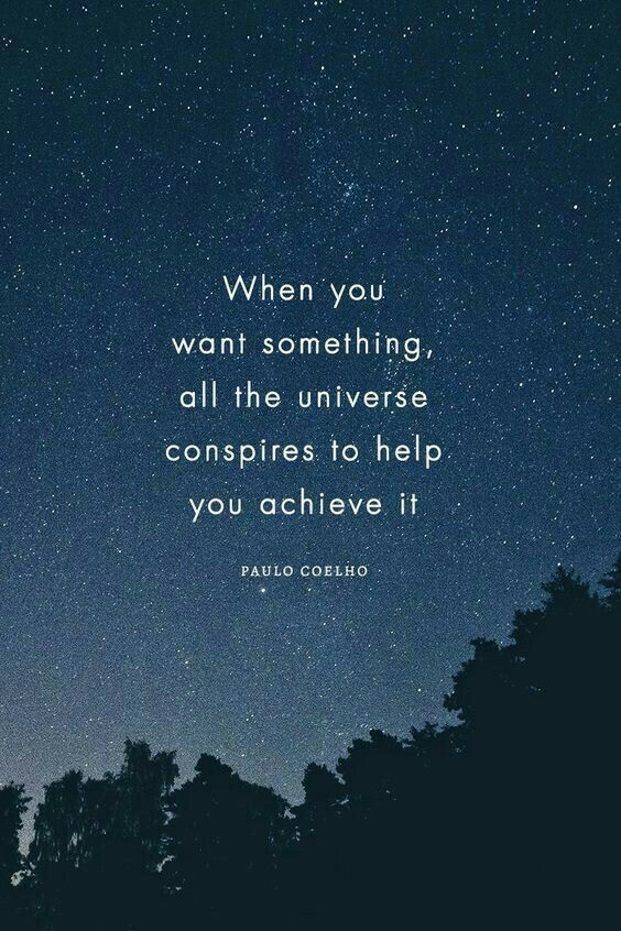 When you want something, all the universe conspires to help you achieve it. | Paulo Coelho