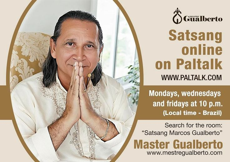 "It is about to start! Rare opportunity to listen to a Master who realized the Self who broke up with the ego illusion and lives in complete Sahaja Samadhi state. For those who are interested in or just curious about follow the instructions below!  To participate download ""paltalk"" on the app store of your cell phone or download on your computer (www.paltalk.com). Search for the room: ""satsang marcos gualberto"". Every Monday Wednesday and Friday. At 10 p.m. Local time: Brazil.  É hoje…"