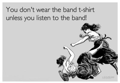 This is such a pet peeve! I once had someone not even know how to pronounce nirvana but was wearing the shirt!