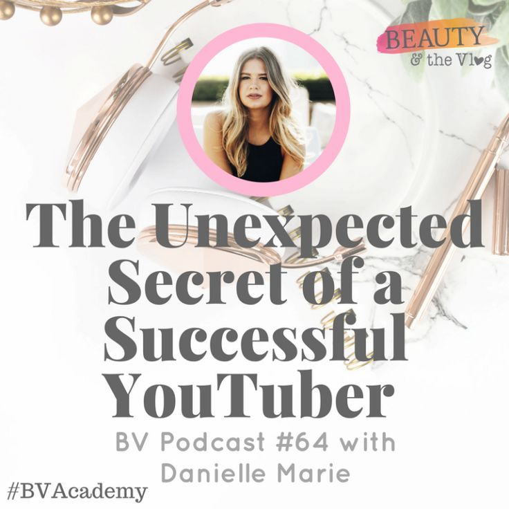 The Unexpected Secret of a Successful YouTuber with Danielle Marie