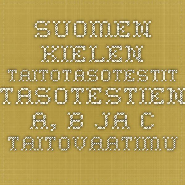 Suomen kielen  taitotasotestit  Tasotestien A, B ja C taitovaatimukset
