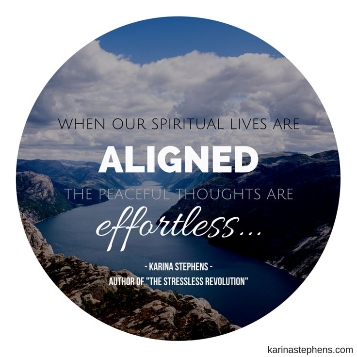 When our spiritual lives are aligned, the peaceful thoughts are effortless...