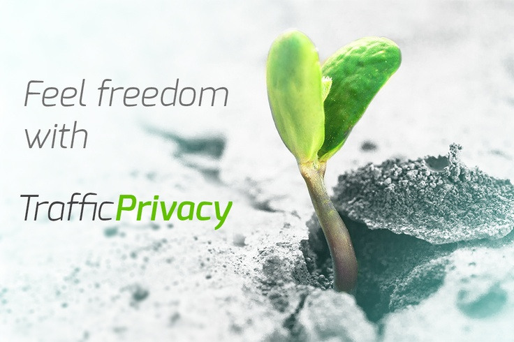 Feel freedom with TrafficPrivacy!
