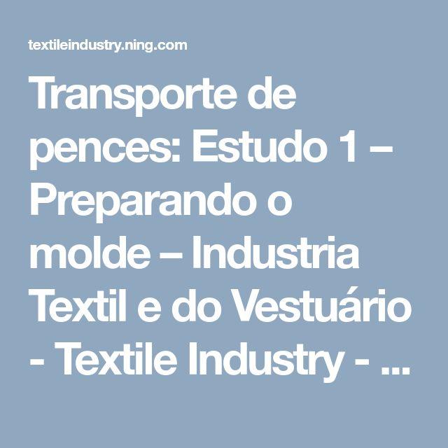 Transporte de pences: Estudo 1 – Preparando o molde – Industria Textil e do Vestuário - Textile Industry - Ano X