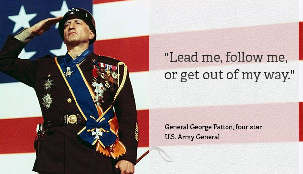 """10 great leadership quotes. My favorite: """"Lead me, follow me, or get out of my way"""" - General George Patton"""