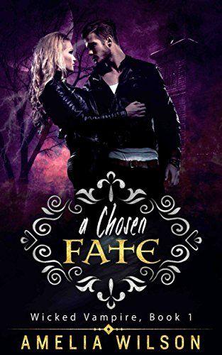 VAMPIRE ROMANCE: PARANORMAL : A Chosen Fate (Wicked Vampire Book 1, Protector…