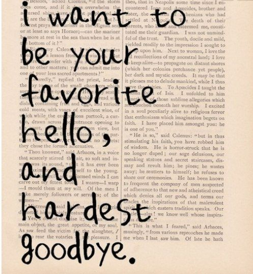 "I would love to make an art piece saying ""You are my favorite hello, and hardest goodbye"""