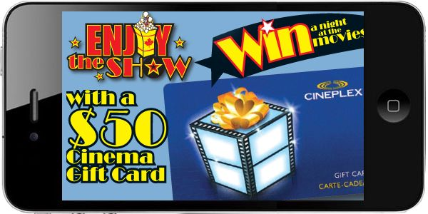 Here's how to win a night at the movies! Enter our #EnjoytheShow #contest by January 31, 2015, for a chance to win a $50 Cineplex gift card.