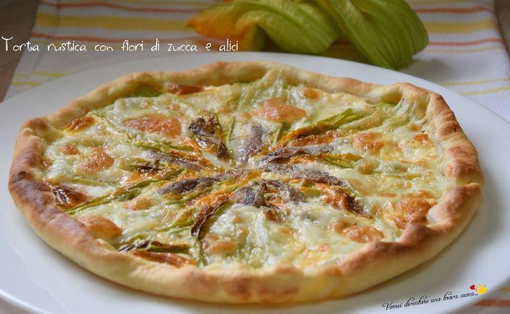 Torta rustica con fiori di zucca e alici - Vorrei diventare una brava cuoca....