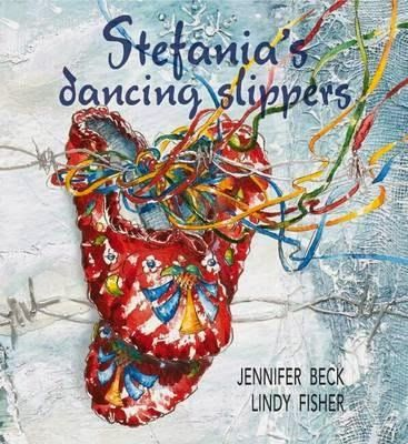 Stefania's dancing slippers by Jennifer Beck illustrated by Lindy Fisher