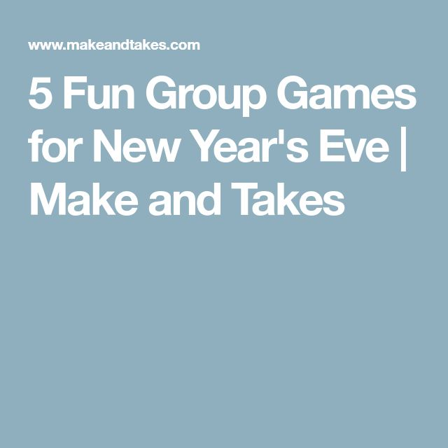 5 Fun Group Games for New Year's Eve   Make and Takes