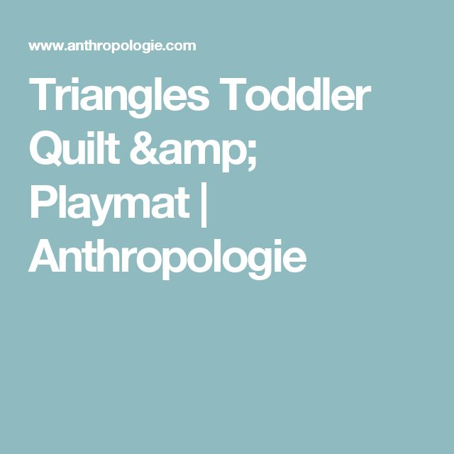 Triangles Toddler Quilt & Playmat | Anthropologie
