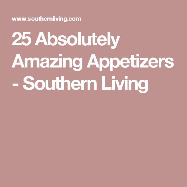 25 Absolutely Amazing Appetizers - Southern Living
