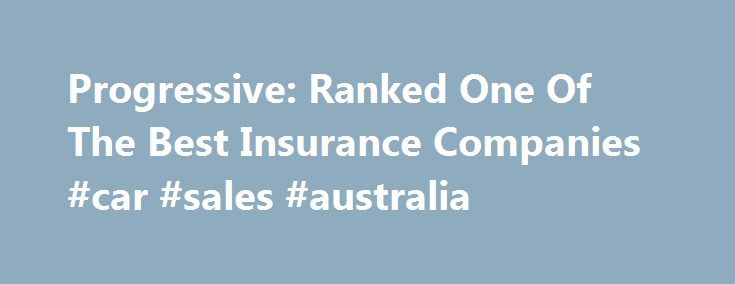Progressive: Ranked One Of The Best Insurance Companies #car #sales #australia http://car-auto.nef2.com/progressive-ranked-one-of-the-best-insurance-companies-car-sales-australia/  #free car insurance quotes # Business Insurance Copyright 1995 – 2015. Progressive Casualty Insurance Company. All Rights Reserved. We offer insurance by phone, online and through independent agents. Prices vary based on how you buy. Rates for policies sold through…Continue Reading