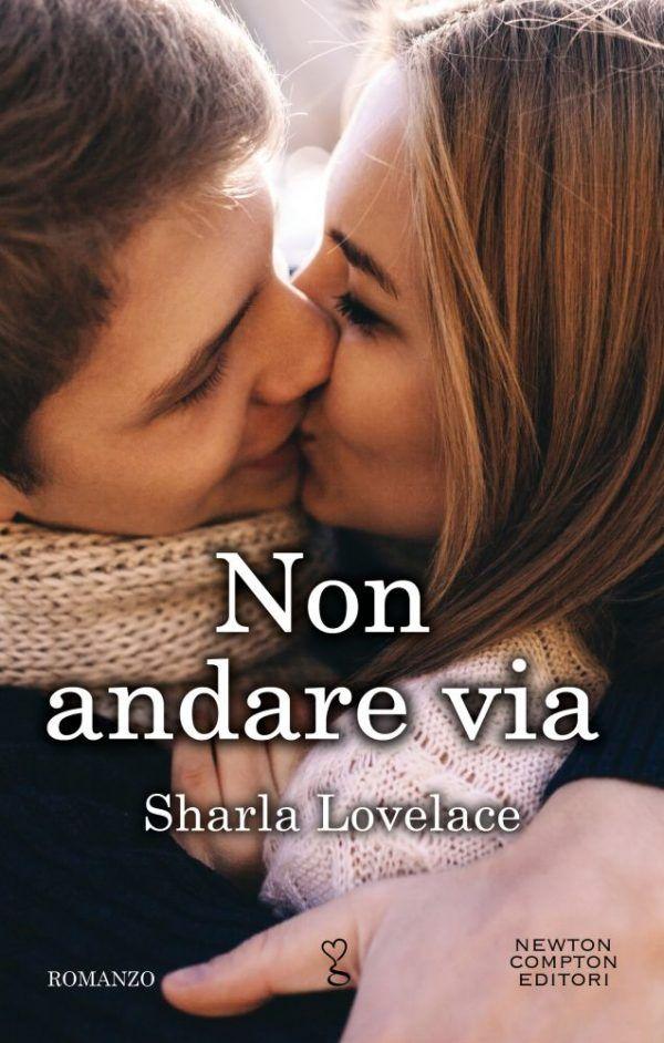 """Quest'oggi Milly e Giò ci parlano di """" Non andare via """" di Sharla Lovelace.  Edito daNewton Compton. Buona lettura !!!          Titolo: ..."""