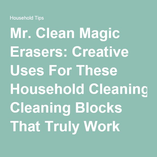 Mr. Clean Magic Erasers: Creative Uses For These Household Cleaning Blocks That Truly Work Magic! | Fun Times Guide to Household Tips