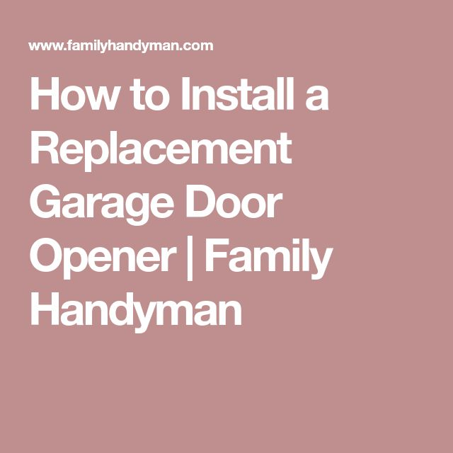 How to Install a Replacement Garage Door Opener | Family Handyman