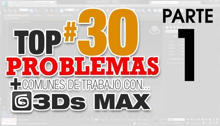 TOP 30 DE LOS PROBLEMAS MÁS COMUNES EN 3Ds MAX  ::: Parte 1 (+lista de r...