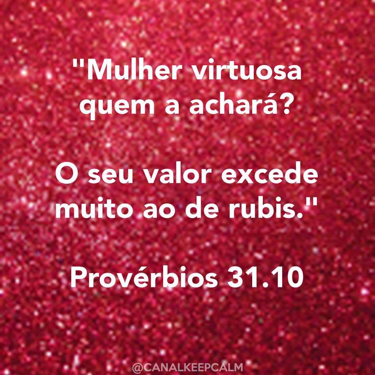 """""""Mulher virtuosa quem a achará? O seu valor excede muito ao de rubis."""" Provérbios 31.10 - https://www.youtube.com/watch?v=AzUssuy2FsM"""
