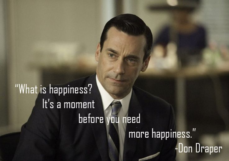 ...Happiness Is the Moment Before You Need More Happiness