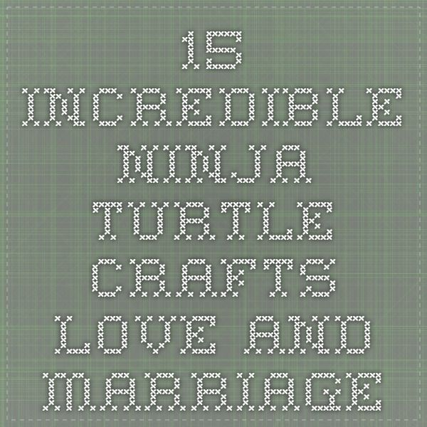 15 Incredible Ninja Turtle Crafts - Love and Marriage